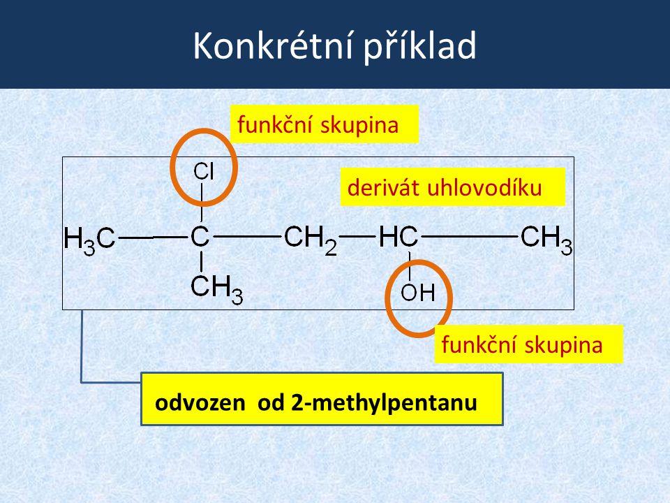 Konkrétní příklad funkční skupina derivát uhlovodíku funkční skupina