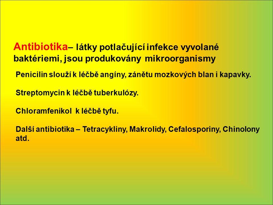 Antibiotika– látky potlačující infekce vyvolané baktériemi, jsou produkovány mikroorganismy