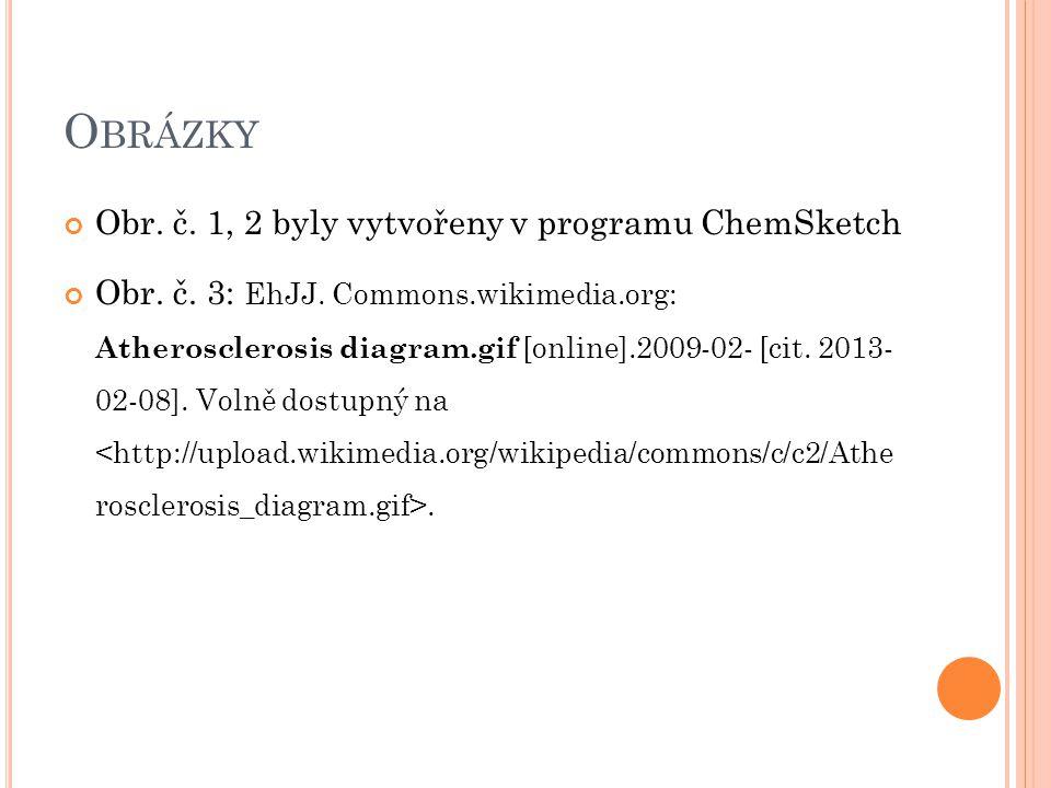 Obrázky Obr. č. 1, 2 byly vytvořeny v programu ChemSketch