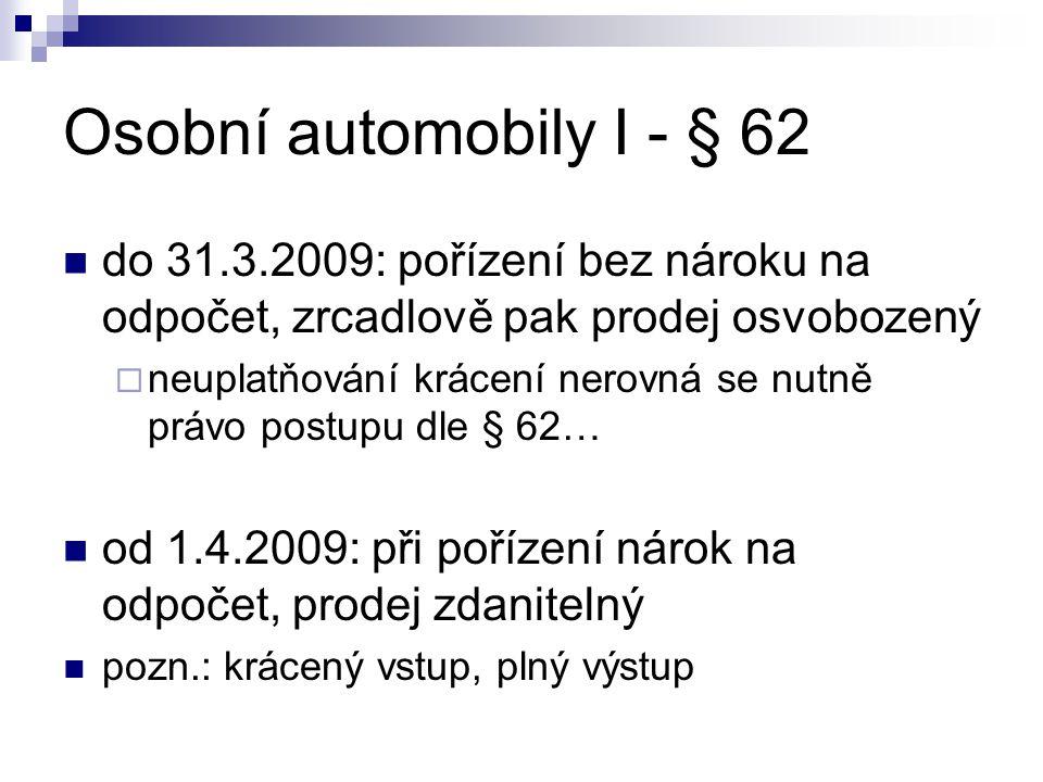 Osobní automobily I - § 62 do 31.3.2009: pořízení bez nároku na odpočet, zrcadlově pak prodej osvobozený.