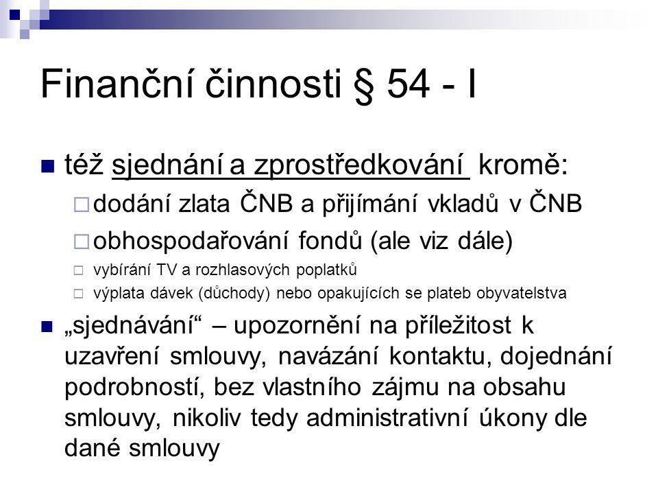 Finanční činnosti § 54 - I též sjednání a zprostředkování kromě:
