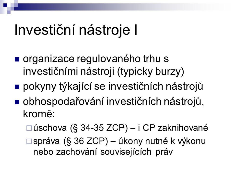 Investiční nástroje I organizace regulovaného trhu s investičními nástroji (typicky burzy) pokyny týkající se investičních nástrojů.