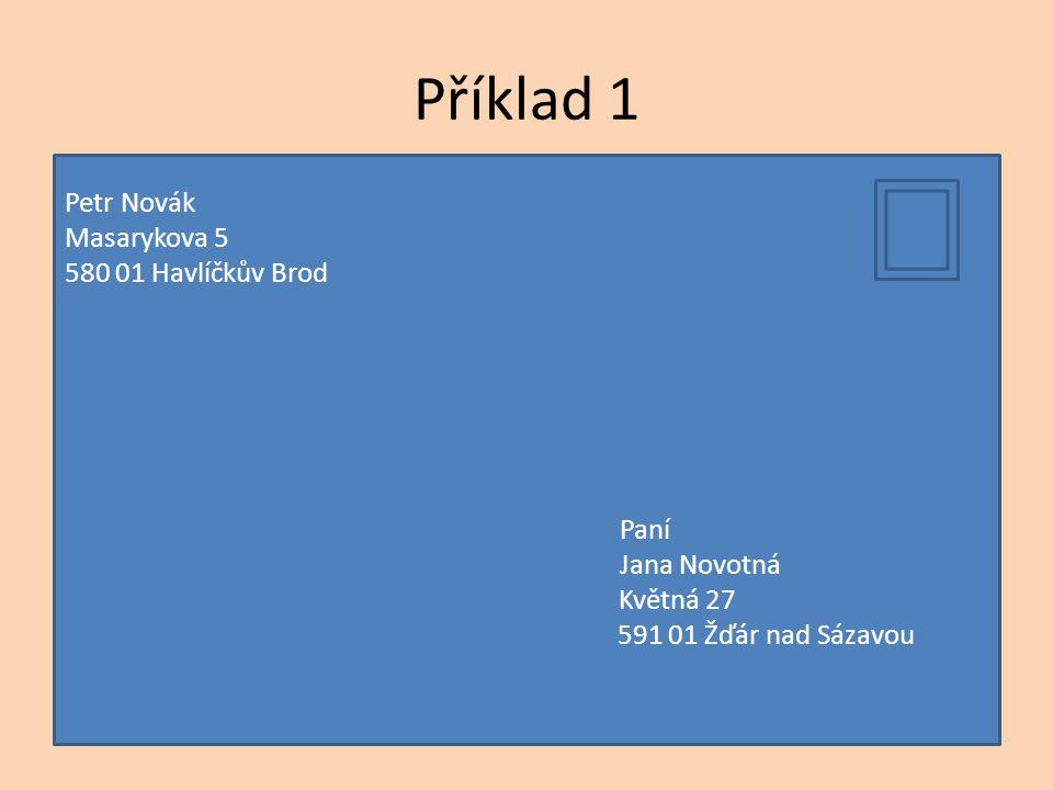 Příklad 1 Petr Novák Masarykova 5 580 01 Havlíčkův Brod Jana Novotná