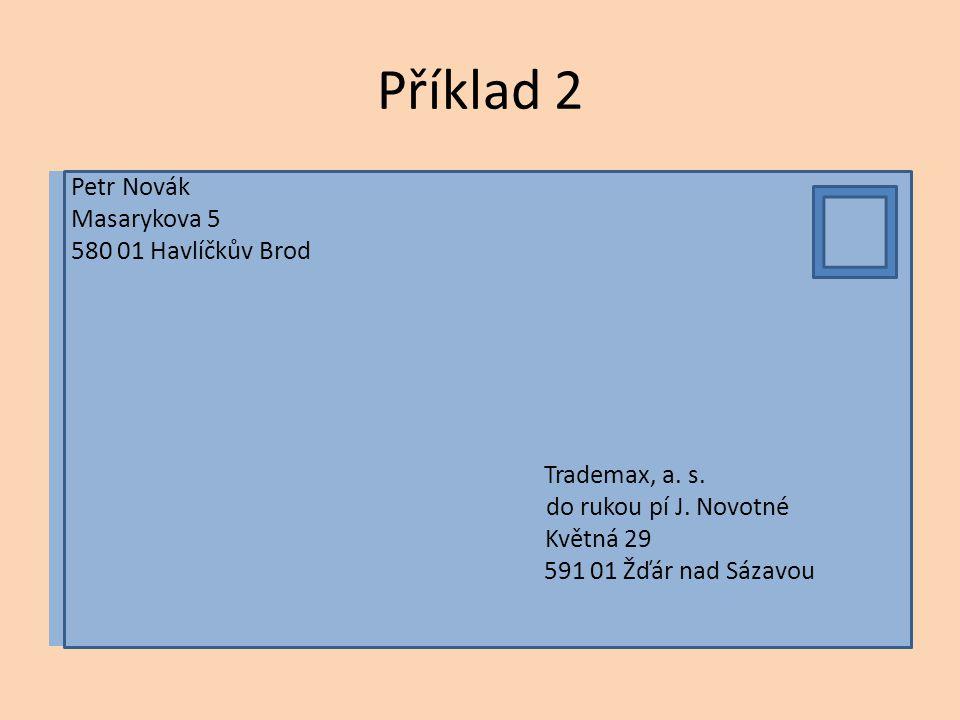 Příklad 2 Petr Novák Masarykova 5 580 01 Havlíčkův Brod