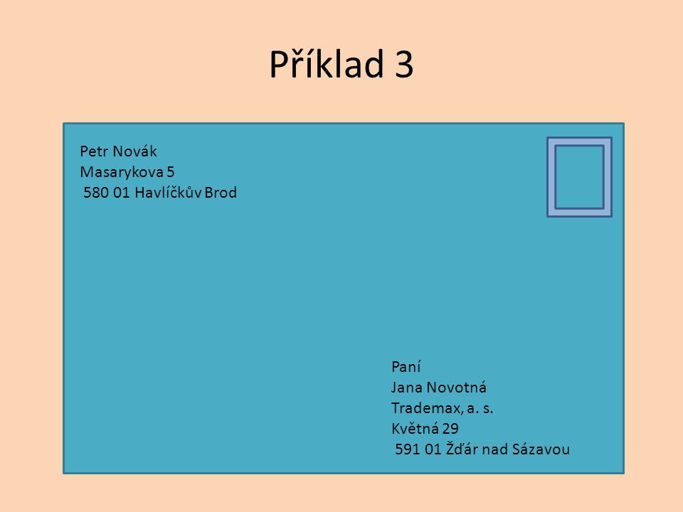 Příklad 3 Petr Novák Masarykova 5 580 01 Havlíčkův Brod Paní
