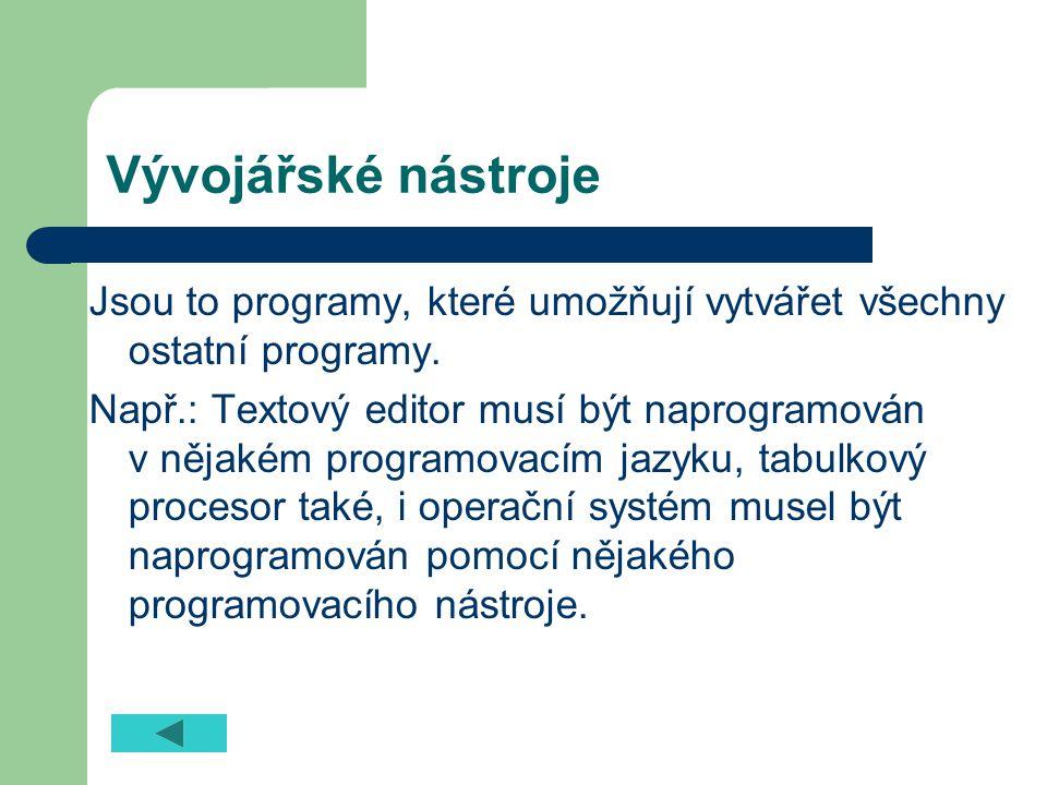 Vývojářské nástroje Jsou to programy, které umožňují vytvářet všechny ostatní programy.