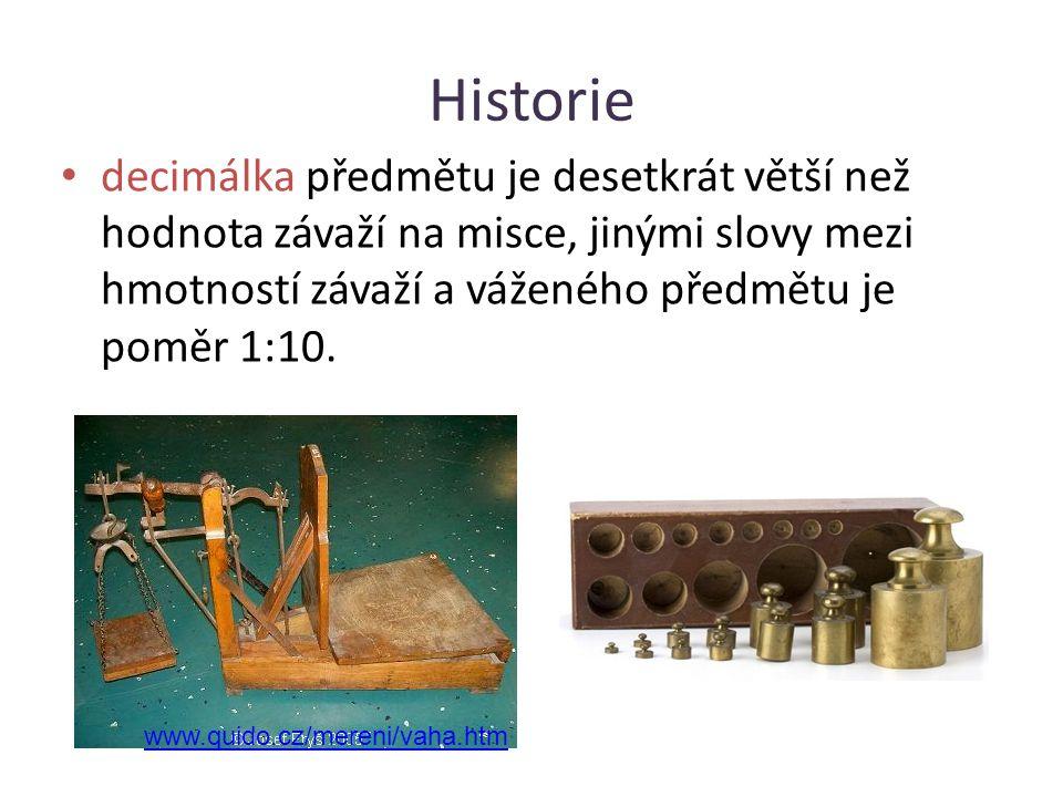 Historie decimálka předmětu je desetkrát větší než hodnota závaží na misce, jinými slovy mezi hmotností závaží a váženého předmětu je poměr 1:10.