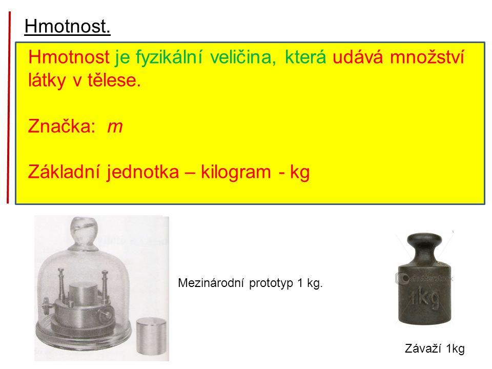 Hmotnost je fyzikální veličina, která udává množství látky v tělese.