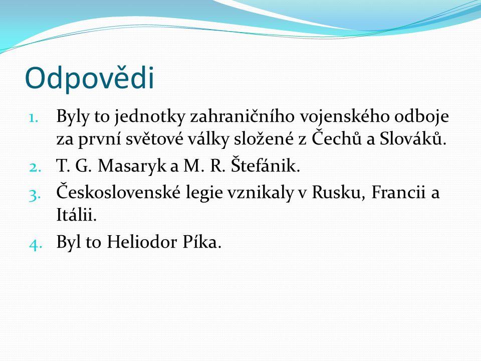 Odpovědi Byly to jednotky zahraničního vojenského odboje za první světové války složené z Čechů a Slováků.