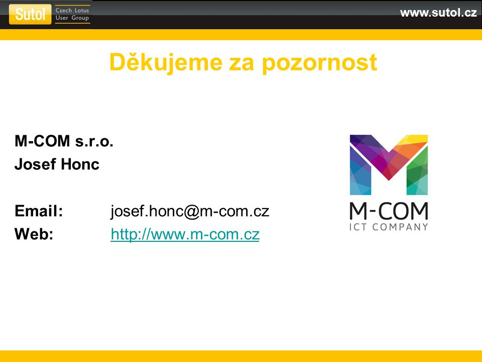Děkujeme za pozornost M-COM s.r.o. Josef Honc
