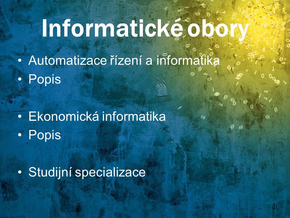 Informatické obory Automatizace řízení a informatika Popis
