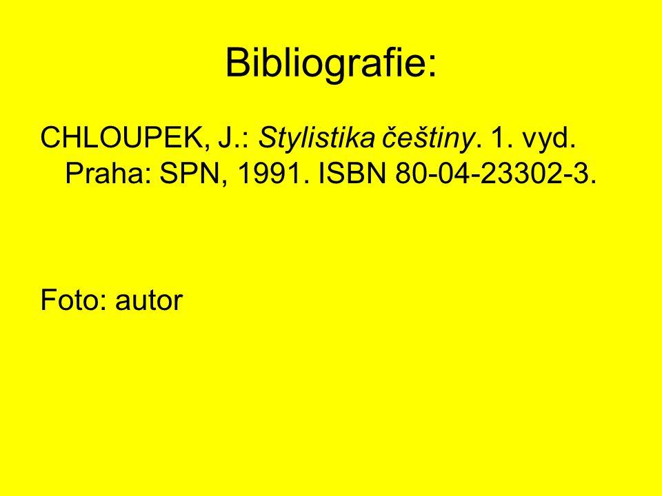 Bibliografie: CHLOUPEK, J.: Stylistika češtiny. 1.