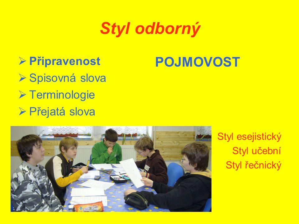 Styl odborný POJMOVOST Připravenost Spisovná slova Terminologie