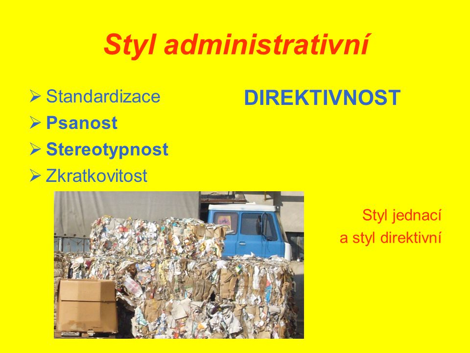 Styl administrativní DIREKTIVNOST Standardizace Psanost Stereotypnost