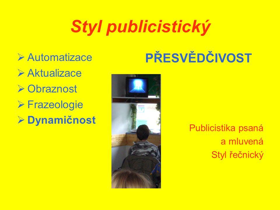 Styl publicistický PŘESVĚDČIVOST Automatizace Aktualizace Obraznost