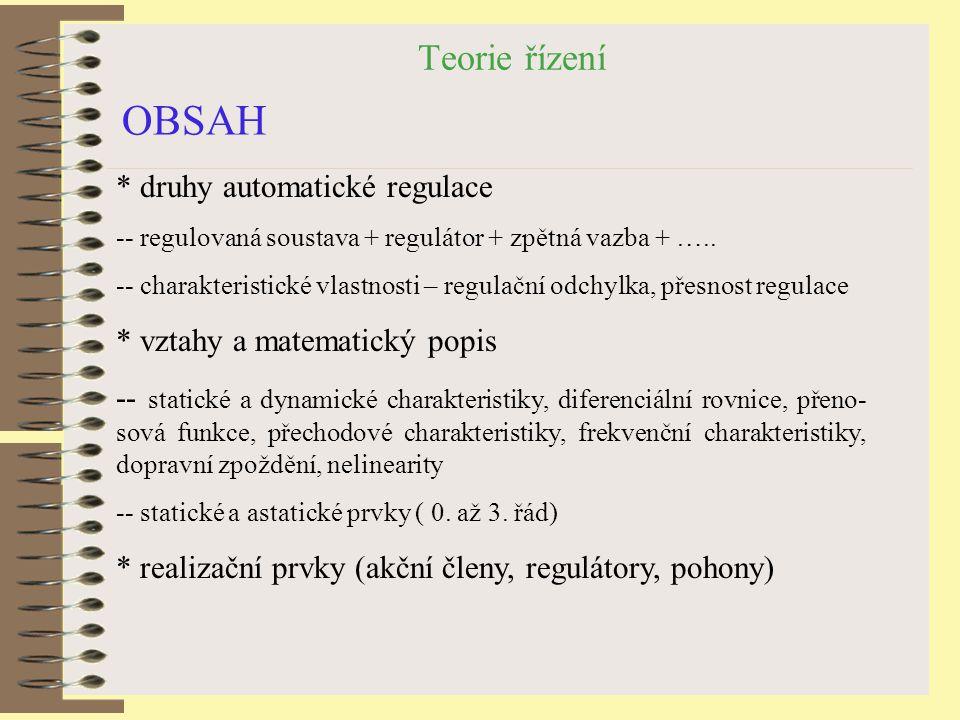 OBSAH Teorie řízení * druhy automatické regulace