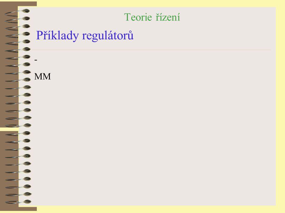 Teorie řízení Příklady regulátorů - MM