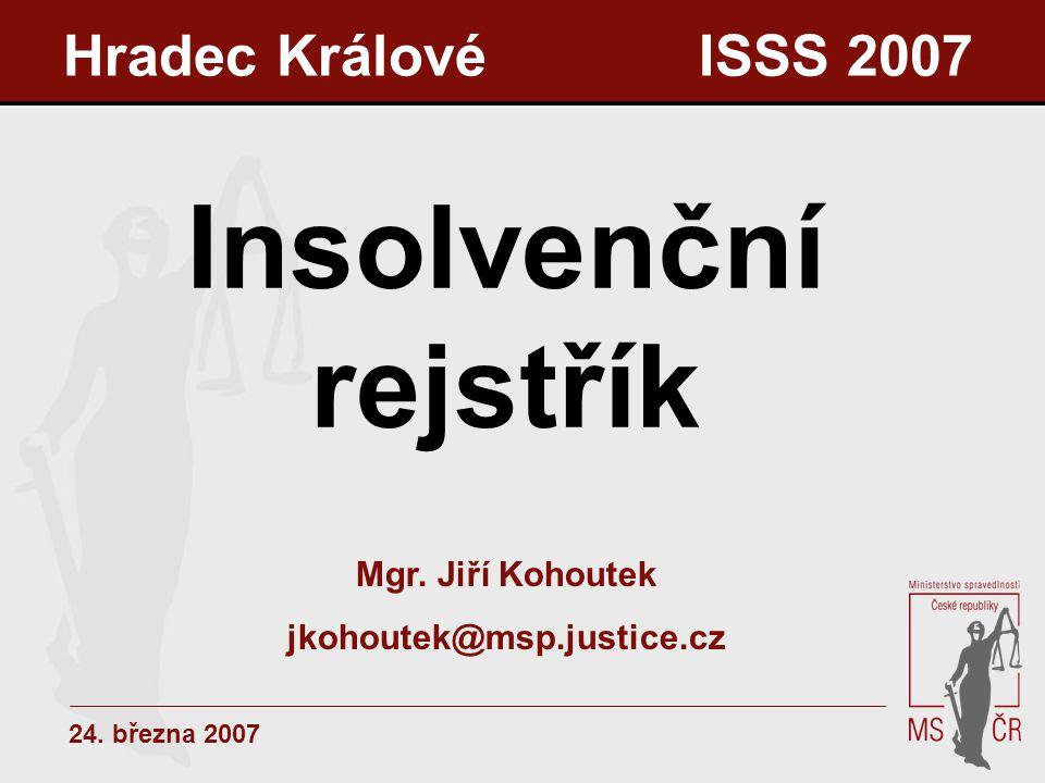 Insolvenční rejstřík Hradec Králové ISSS 2007 Mgr. Jiří Kohoutek