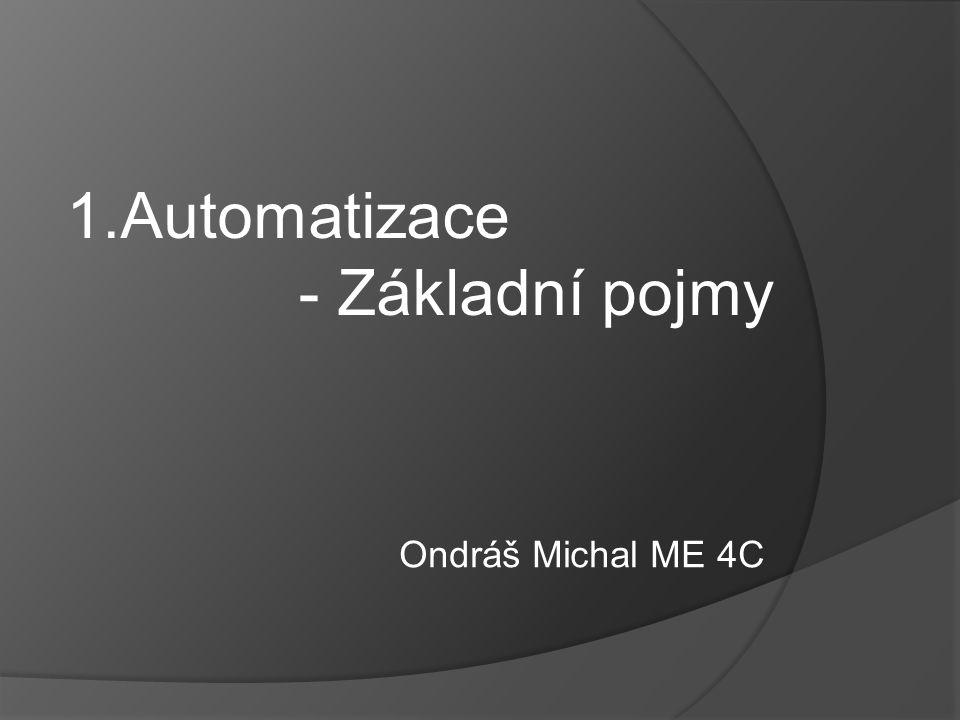 1.Automatizace - Základní pojmy Ondráš Michal ME 4C