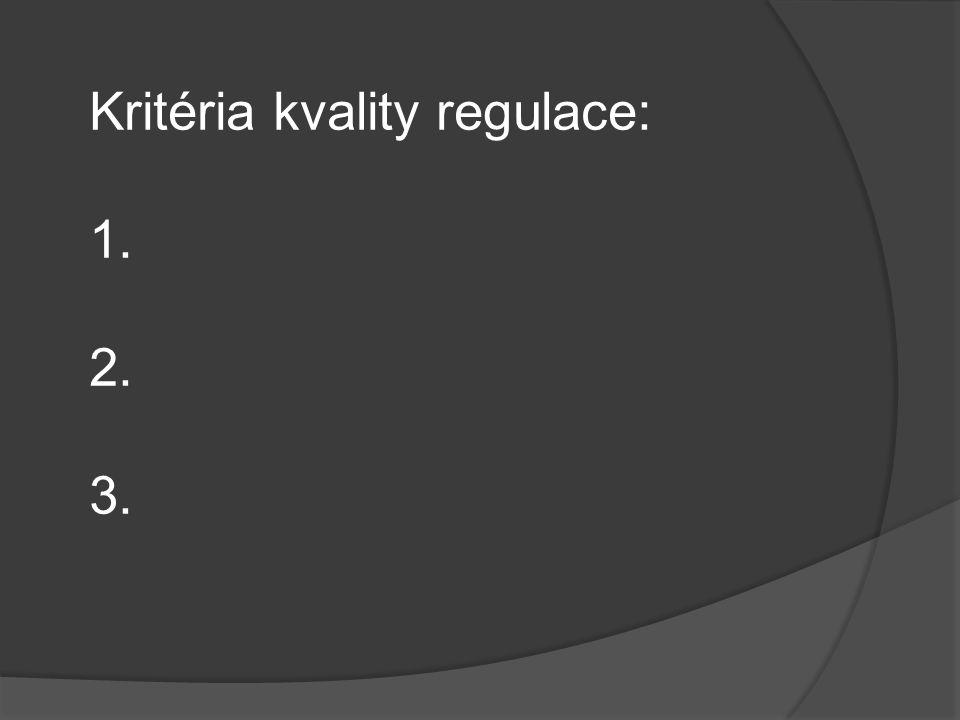 Kritéria kvality regulace: