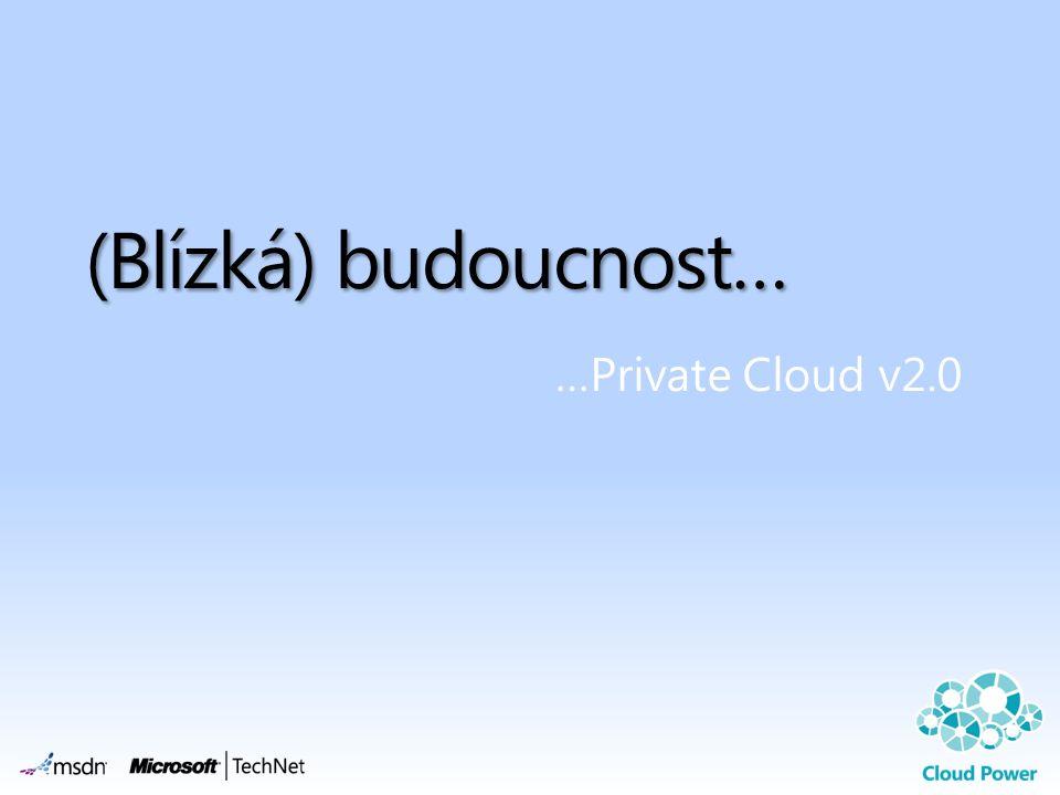 (Blízká) budoucnost… …Private Cloud v2.0