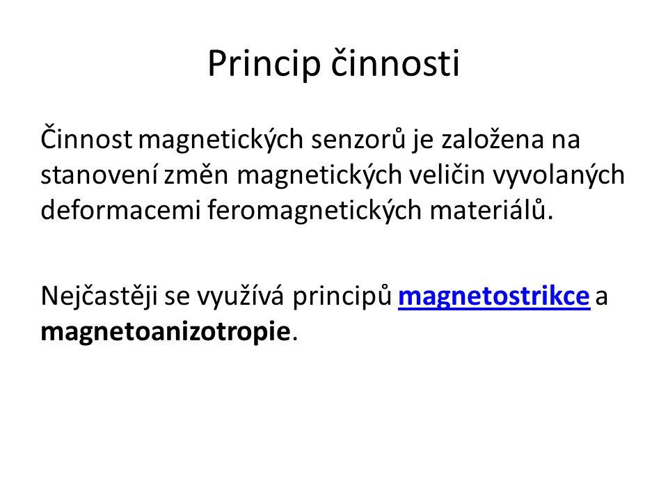 Princip činnosti Činnost magnetických senzorů je založena na stanovení změn magnetických veličin vyvolaných deformacemi feromagnetických materiálů.