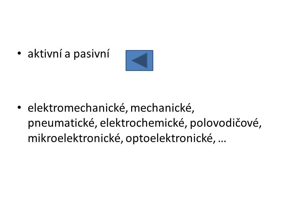 aktivní a pasivní elektromechanické, mechanické, pneumatické, elektrochemické, polovodičové, mikroelektronické, optoelektronické, …