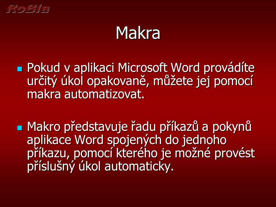 Makra Pokud v aplikaci Microsoft Word provádíte určitý úkol opakovaně, můžete jej pomocí makra automatizovat.