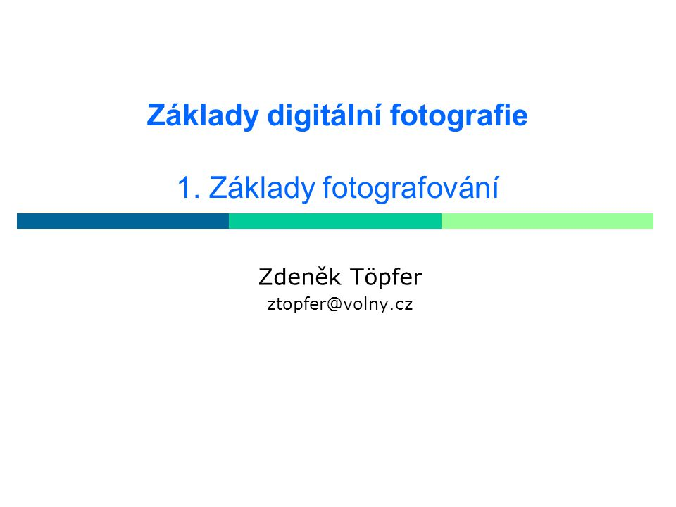 Základy digitální fotografie 1. Základy fotografování