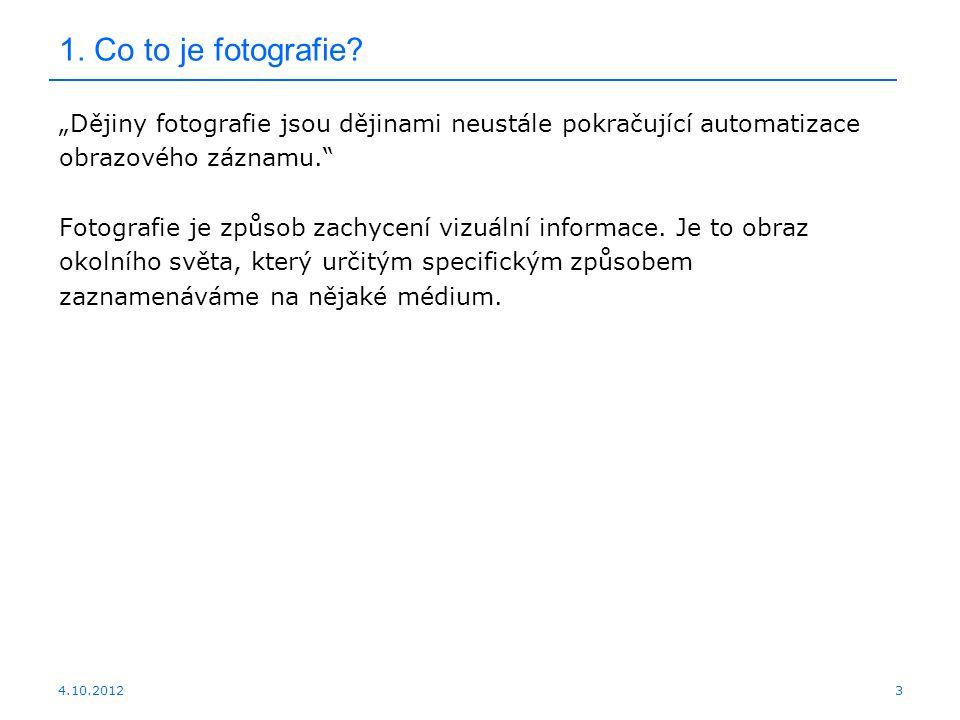 """1. Co to je fotografie """"Dějiny fotografie jsou dějinami neustále pokračující automatizace. obrazového záznamu."""