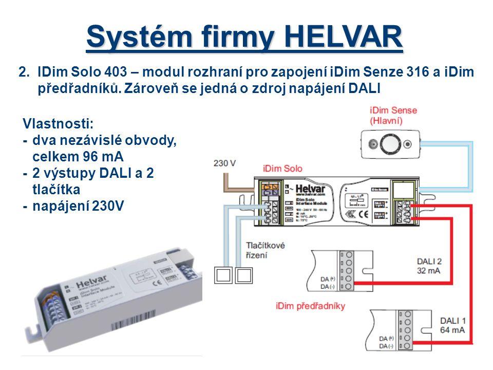 Systém firmy HELVAR 2. IDim Solo 403 – modul rozhraní pro zapojení iDim Senze 316 a iDim předřadníků. Zároveň se jedná o zdroj napájení DALI.