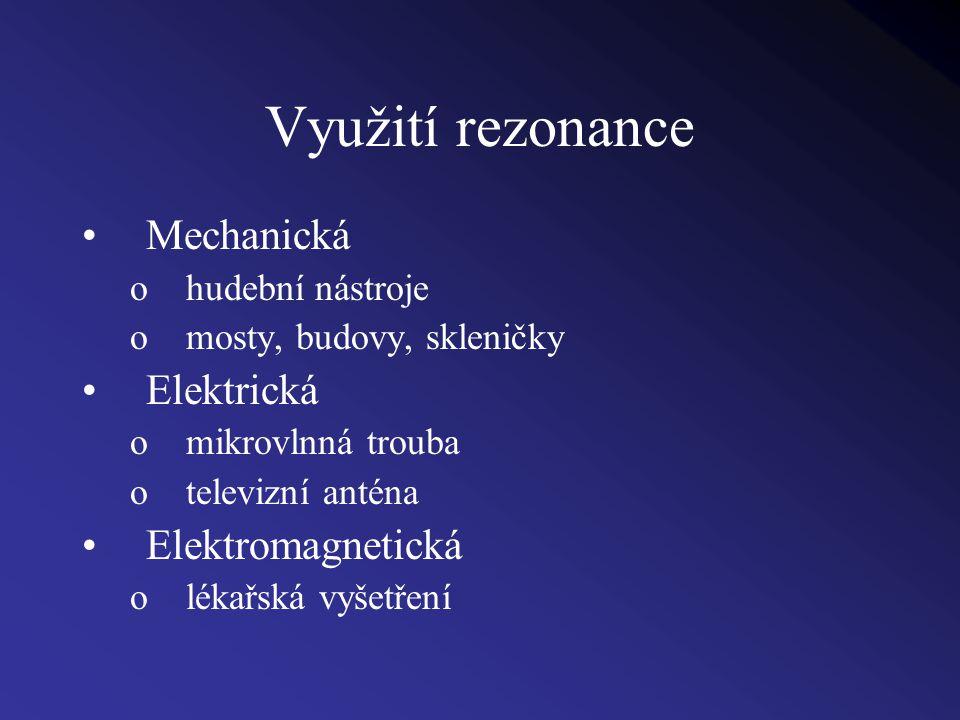 Využití rezonance Mechanická Elektrická Elektromagnetická