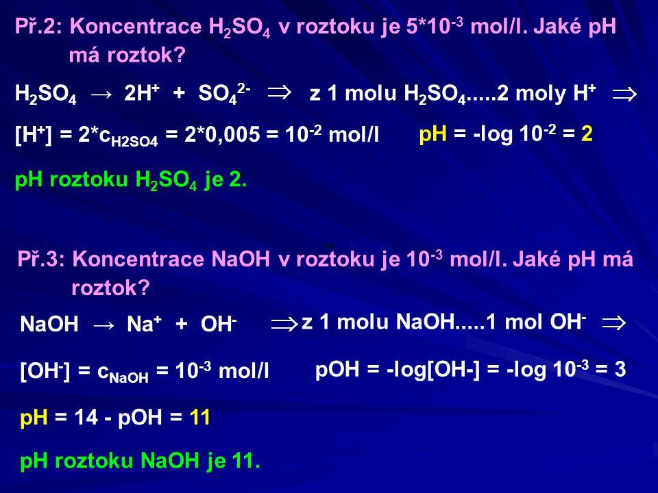 Př.2: Koncentrace H2SO4 v roztoku je 5*10-3 mol/l. Jaké pH