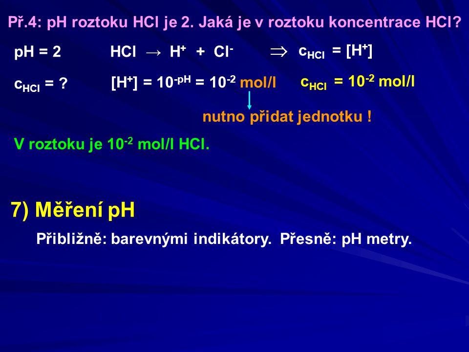 Př.4: pH roztoku HCl je 2. Jaká je v roztoku koncentrace HCl