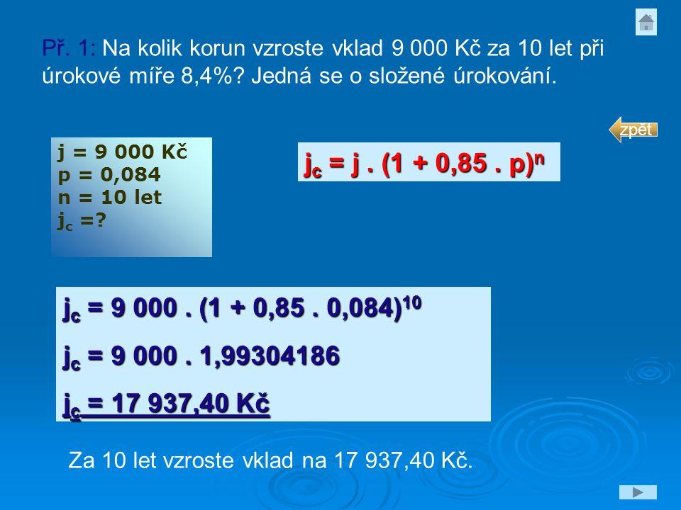 Př. 1: Na kolik korun vzroste vklad 9 000 Kč za 10 let při úrokové míře 8,4% Jedná se o složené úrokování.