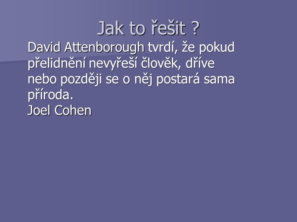 Jak to řešit David Attenborough tvrdí, že pokud přelidnění nevyřeší člověk, dříve nebo později se o něj postará sama příroda. Joel Cohen