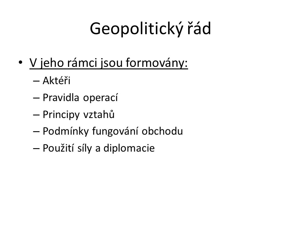 Geopolitický řád V jeho rámci jsou formovány: Aktéři Pravidla operací
