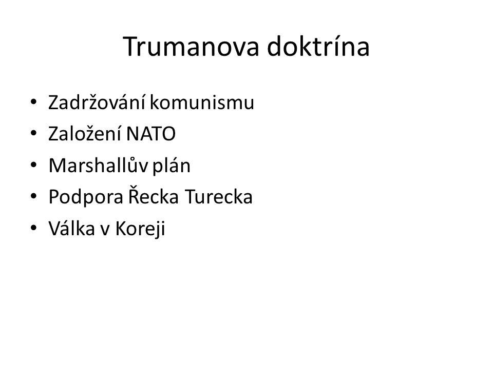 Trumanova doktrína Zadržování komunismu Založení NATO Marshallův plán