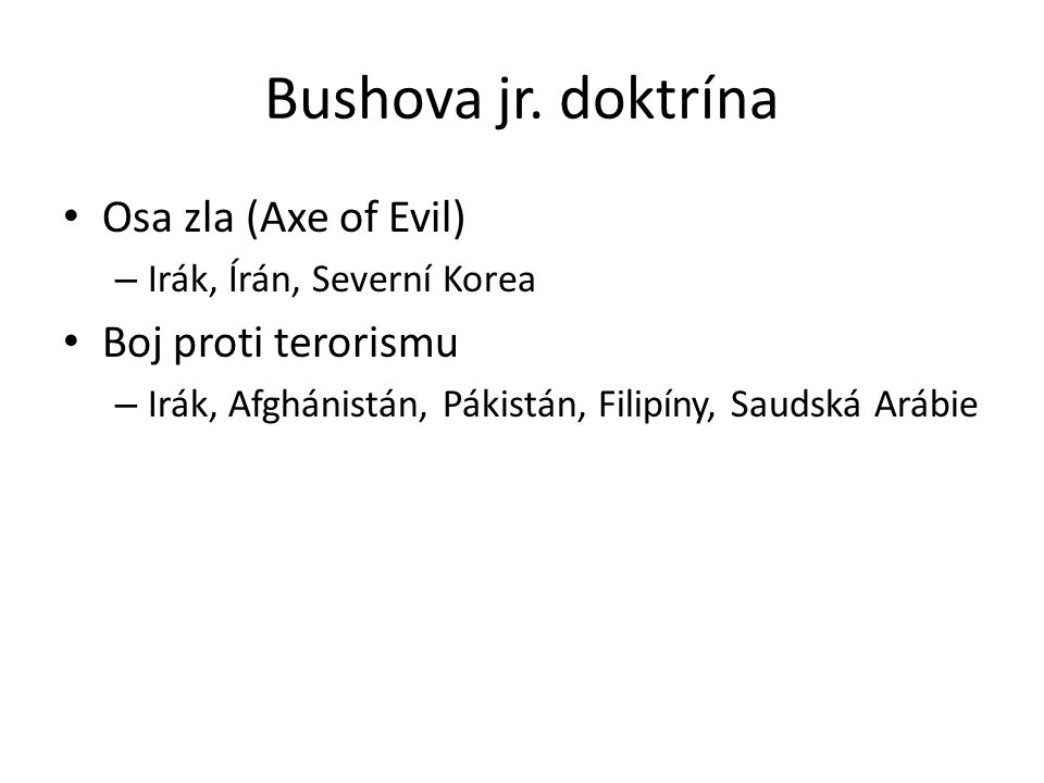 Bushova jr. doktrína Osa zla (Axe of Evil) Boj proti terorismu