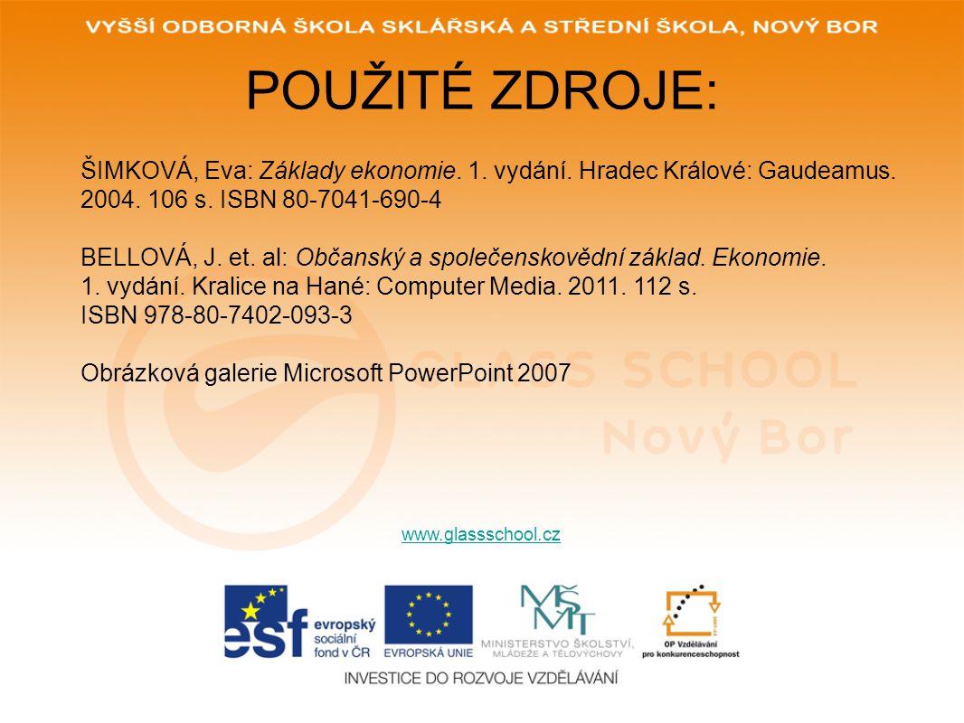 POUŽITÉ ZDROJE: ŠIMKOVÁ, Eva: Základy ekonomie. 1. vydání. Hradec Králové: Gaudeamus. 2004. 106 s. ISBN 80-7041-690-4.