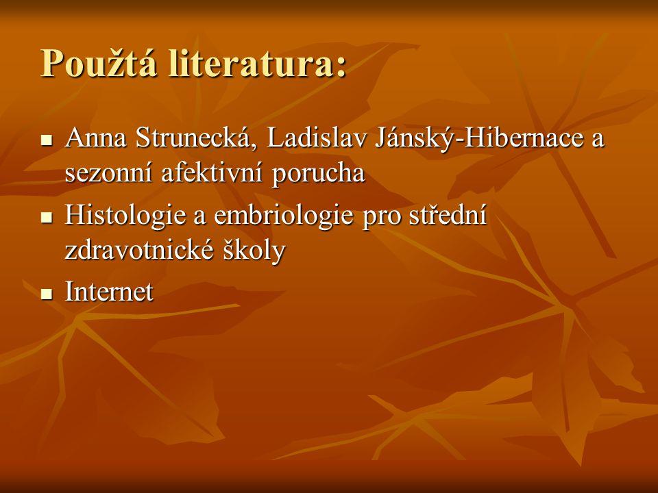 Použtá literatura: Anna Strunecká, Ladislav Jánský-Hibernace a sezonní afektivní porucha. Histologie a embriologie pro střední zdravotnické školy.