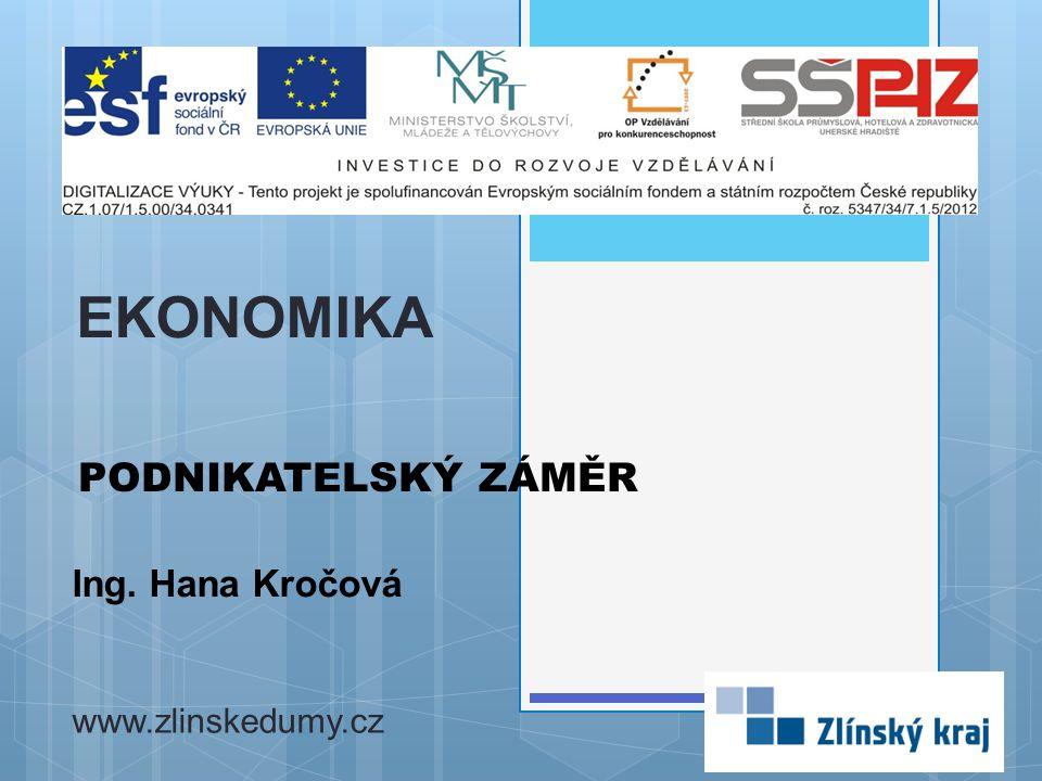 EKONOMIKA PODNIKATELSKÝ ZÁMĚR Ing. Hana Kročová www.zlinskedumy.cz