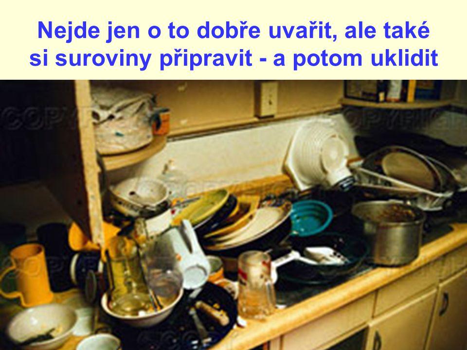 Nejde jen o to dobře uvařit, ale také si suroviny připravit - a potom uklidit