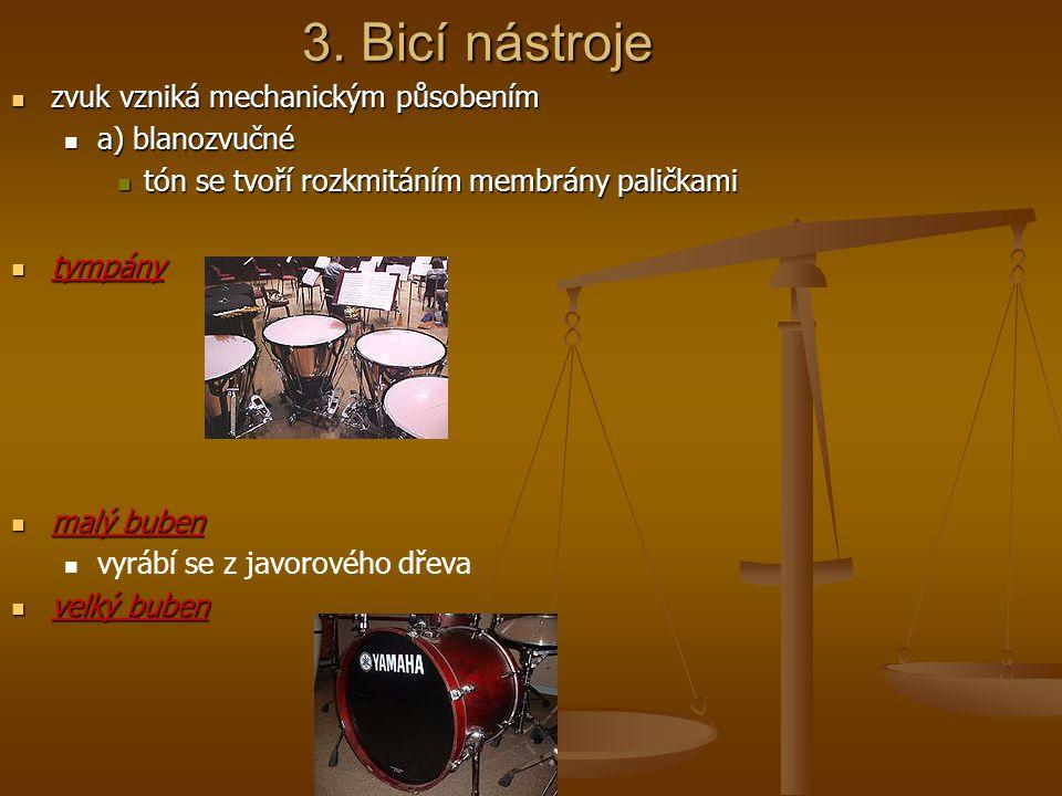 3. Bicí nástroje zvuk vzniká mechanickým působením a) blanozvučné