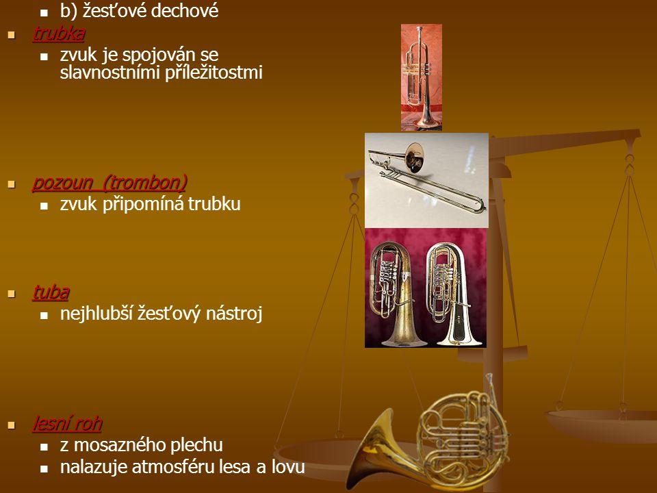 b) žesťové dechové trubka. zvuk je spojován se slavnostními příležitostmi. pozoun (trombon) zvuk připomíná trubku.