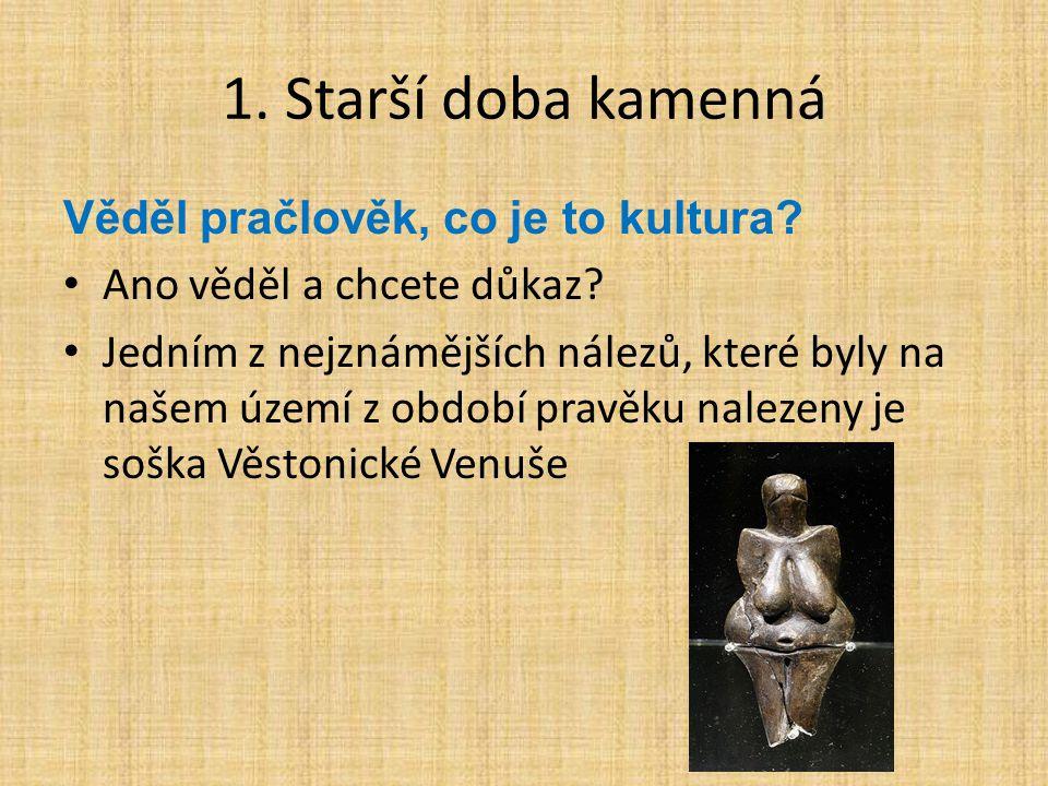 1. Starší doba kamenná Věděl pračlověk, co je to kultura