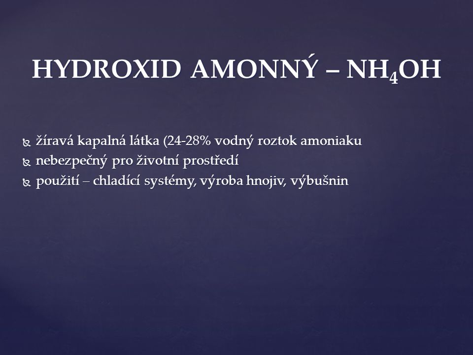 HYDROXID AMONNÝ – NH4OH žíravá kapalná látka (24-28% vodný roztok amoniaku. nebezpečný pro životní prostředí.