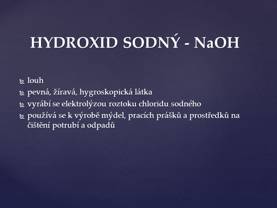 HYDROXID SODNÝ - NaOH louh pevná, žíravá, hygroskopická látka