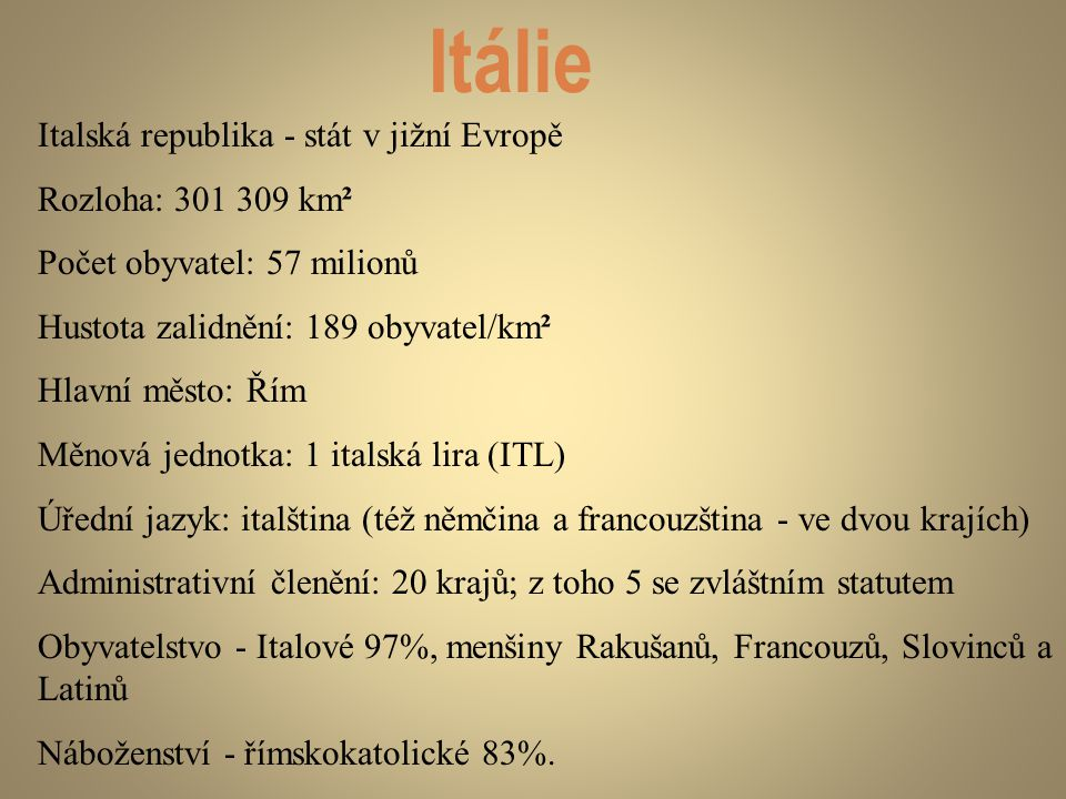 Itálie Italská republika - stát v jižní Evropě Rozloha: 301 309 km²