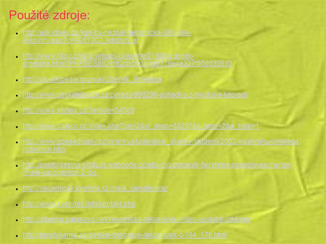 Použité zdroje: http://alik.idnes.cz/kdo-by-neznal-rakosnicka-08n-/alik-alikoviny.asp c=A061202_kdobyn_al.